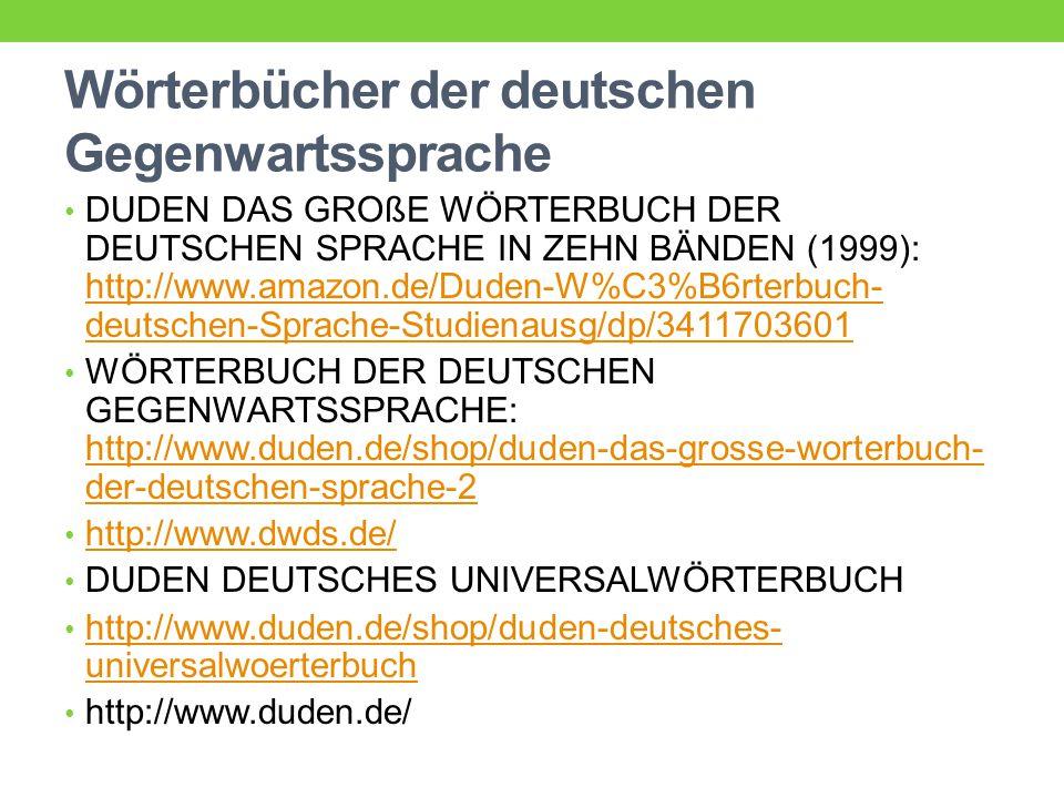 Wahrig: Deutsches Wörterbuch: http://www.amazon.de/Wahrig-Deutsches- W%C3%B6rterbuch-Gerhard/dp/3577100796 http://www.amazon.de/Wahrig-Deutsches- W%C3%B6rterbuch-Gerhard/dp/3577100796 Brockhaus-Wahrig: Deutsches Wörterbuch: http://www.amazon.de/Brockhaus-WAHRIG-Deutsches- W%C3%B6rterbuch-Wahrig-Burfeind/dp/3577075953 http://www.amazon.de/Brockhaus-WAHRIG-Deutsches- W%C3%B6rterbuch-Wahrig-Burfeind/dp/3577075953 Sprachgeschichtlich ausgerichtete Wörterbücher Grimm Hermann Paul