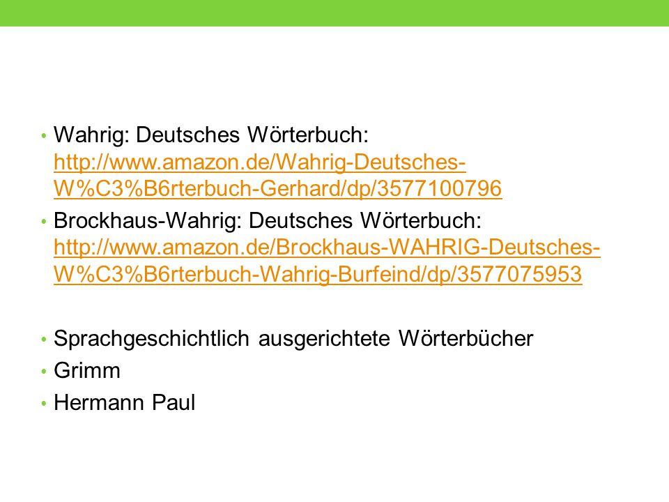 Fremdwörterbücher (Duden) Etymologische WB (Kluge, Pfeifer, Duden) Synonymwörterbücher (Görner/Kempcke, Wehrle/Eggers, Dornseiff) Aussprachewörterbücher Orthographische Wörterbücher Rückläufige Wörterbücher http://wortschatz.uni-leipzig.de/ http://www1.ids-mannheim.de/lexik/owid.html