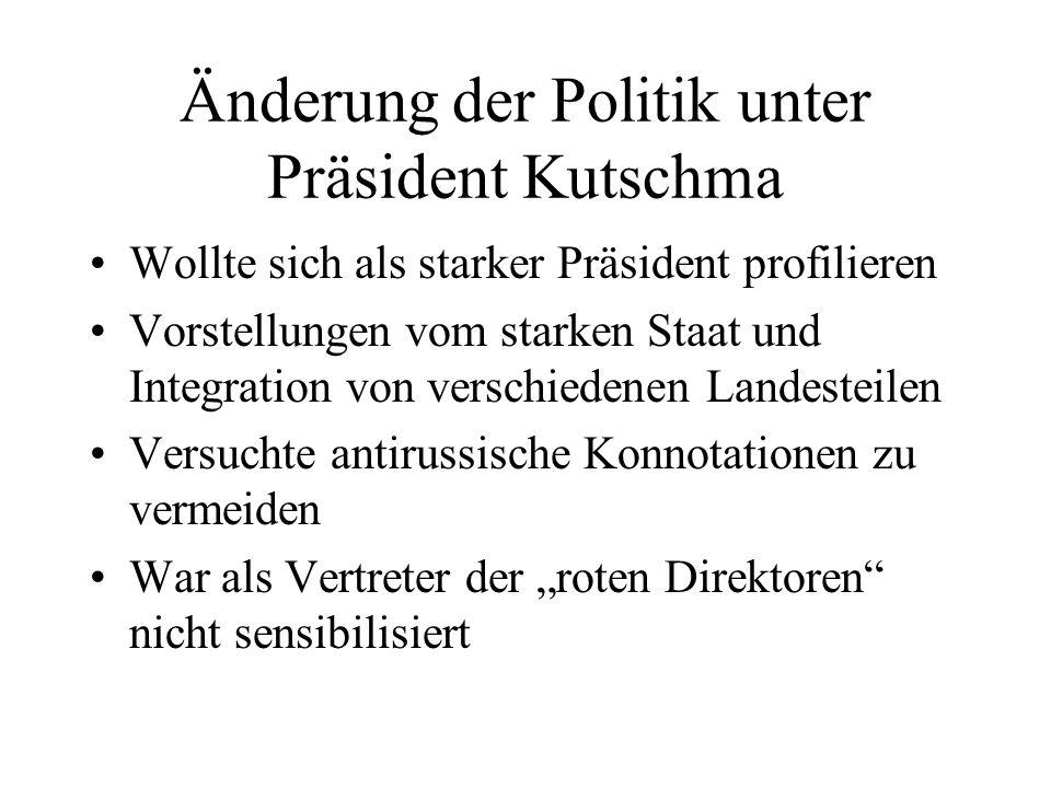 Änderung der Politik unter Präsident Kutschma Wollte sich als starker Präsident profilieren Vorstellungen vom starken Staat und Integration von versch