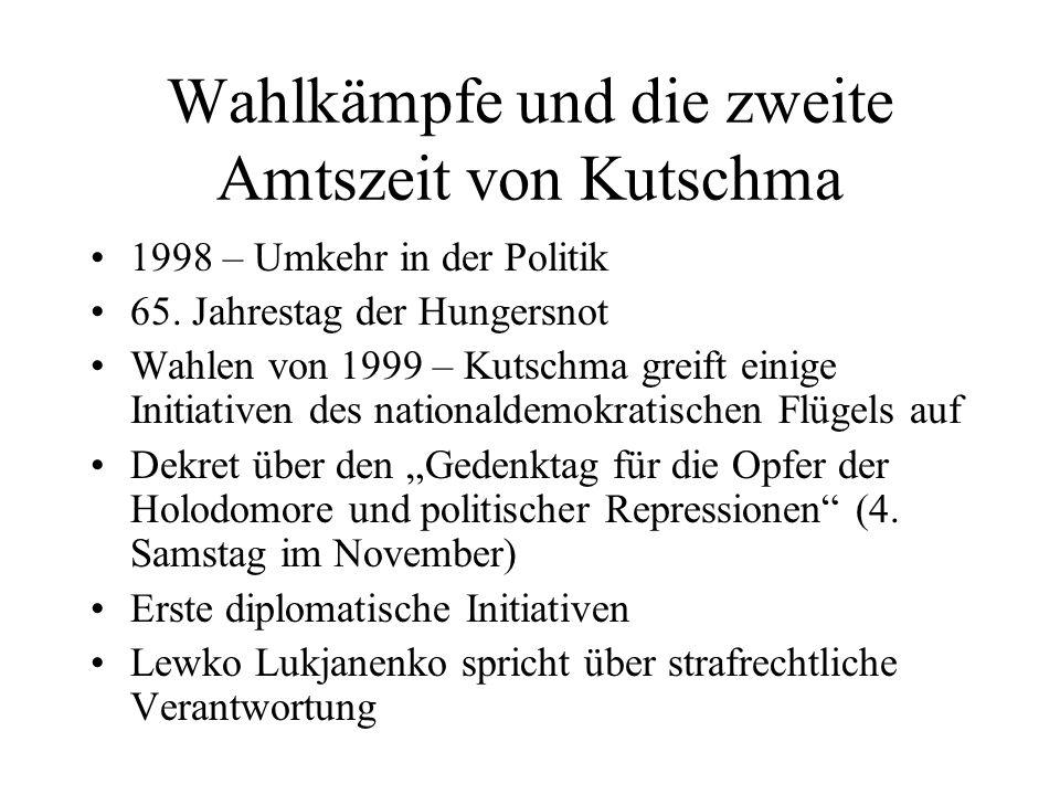 Wahlkämpfe und die zweite Amtszeit von Kutschma 1998 – Umkehr in der Politik 65. Jahrestag der Hungersnot Wahlen von 1999 – Kutschma greift einige Ini