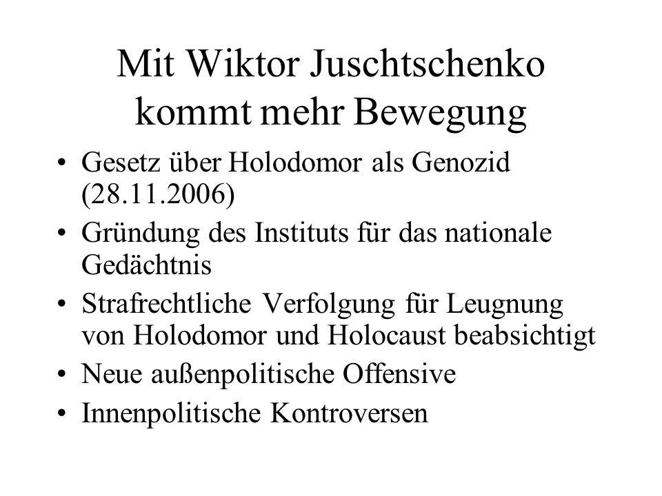 Mit Wiktor Juschtschenko kommt mehr Bewegung Gesetz über Holodomor als Genozid (28.11.2006) Gründung des Instituts für das nationale Gedächtnis Strafr