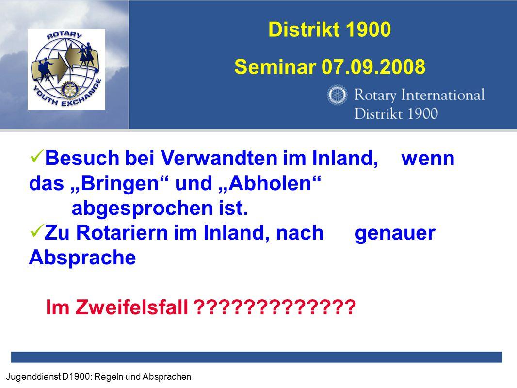 """Jugenddienst D1900: Regeln und Absprachen Distrikt 1900 Seminar 07.09.2008 Besuch bei Verwandten im Inland,wenn das """"Bringen"""" und """"Abholen"""" abgesproch"""