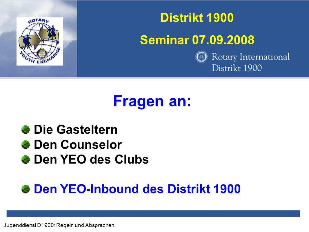 Jugenddienst D1900: Regeln und Absprachen Distrikt 1900 Seminar 07.09.2008 Die Gasteltern Den Counselor Den YEO des Clubs Den YEO-Inbound des Distrikt
