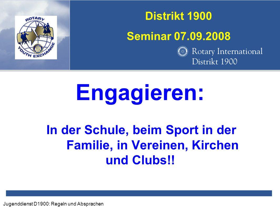 Jugenddienst D1900: Regeln und Absprachen Distrikt 1900 Seminar 07.09.2008 Engagieren: In der Schule, beim Sport in der Familie, in Vereinen, Kirchen
