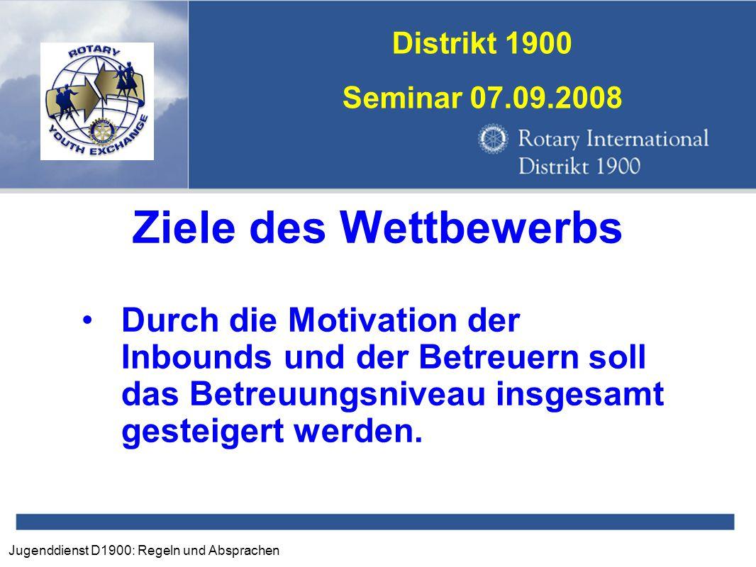 Jugenddienst D1900: Regeln und Absprachen Distrikt 1900 Seminar 07.09.2008 Ziele des Wettbewerbs Durch die Motivation der Inbounds und der Betreuern s