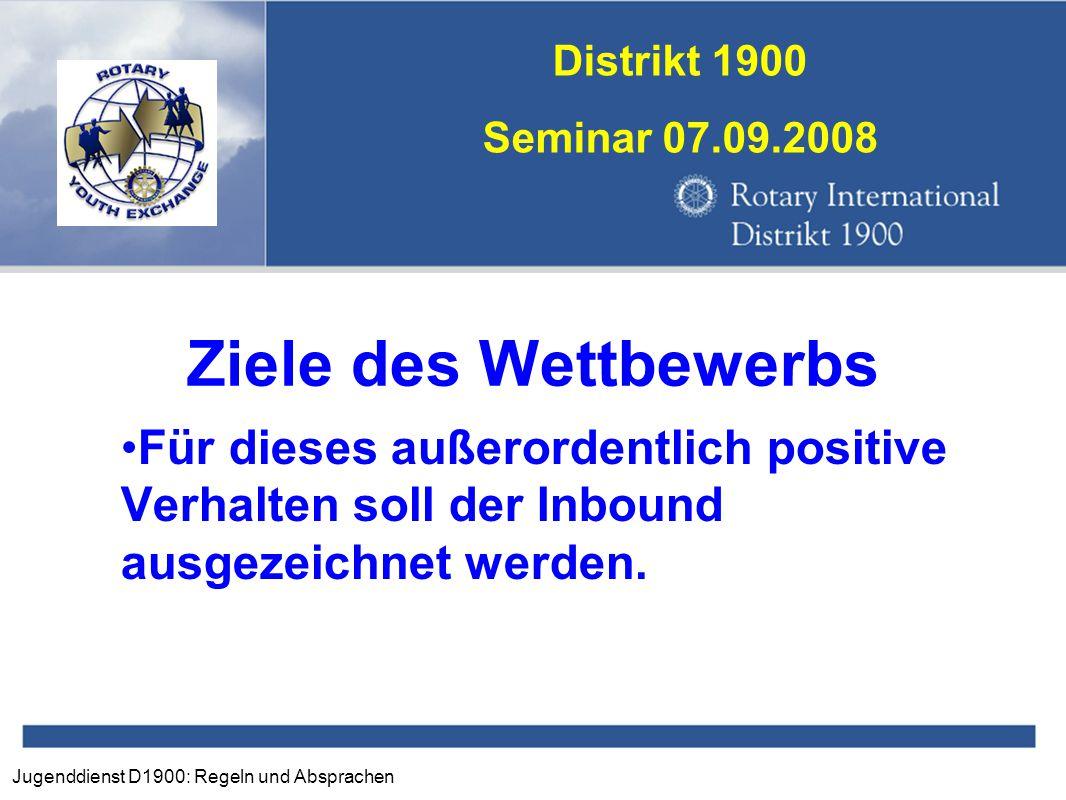 Jugenddienst D1900: Regeln und Absprachen Distrikt 1900 Seminar 07.09.2008 Ziele des Wettbewerbs Für dieses außerordentlich positive Verhalten soll de
