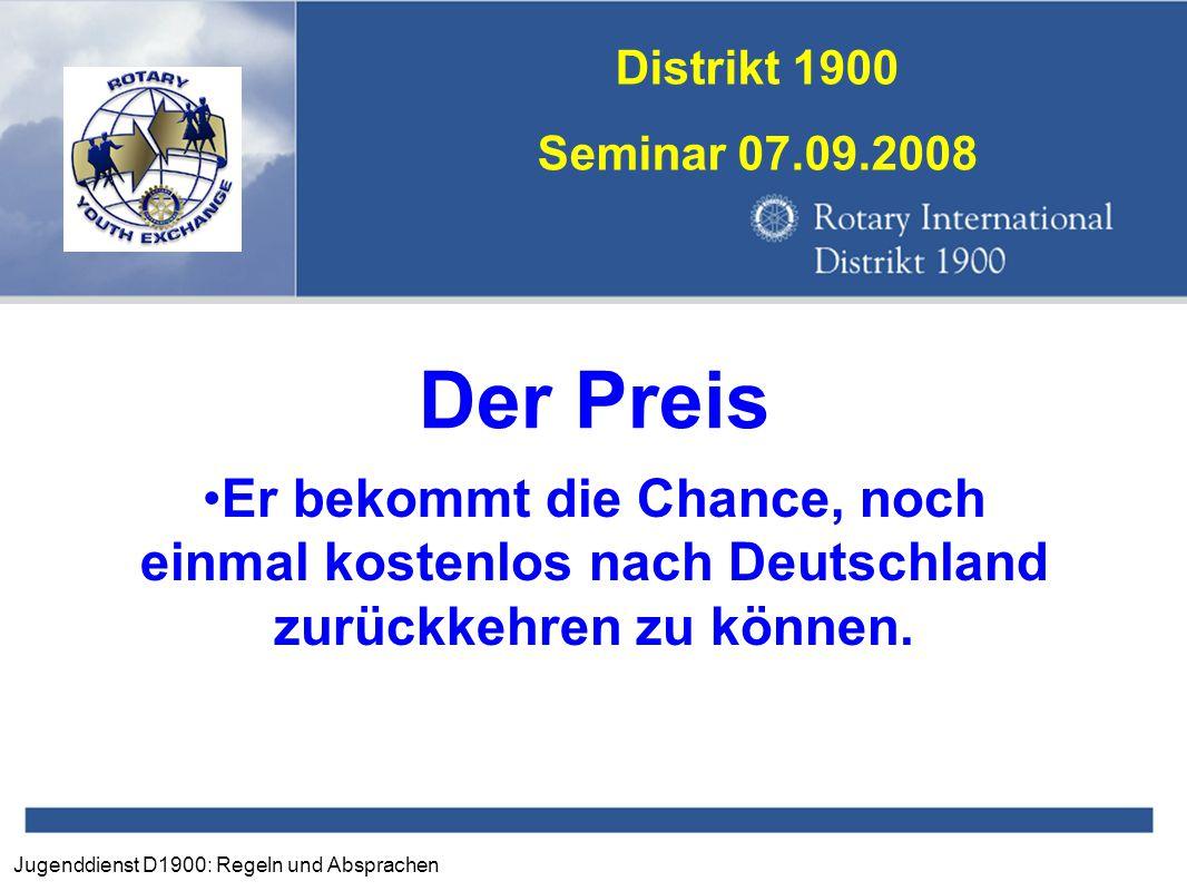 Jugenddienst D1900: Regeln und Absprachen Distrikt 1900 Seminar 07.09.2008 Der Preis Er bekommt die Chance, noch einmal kostenlos nach Deutschland zur
