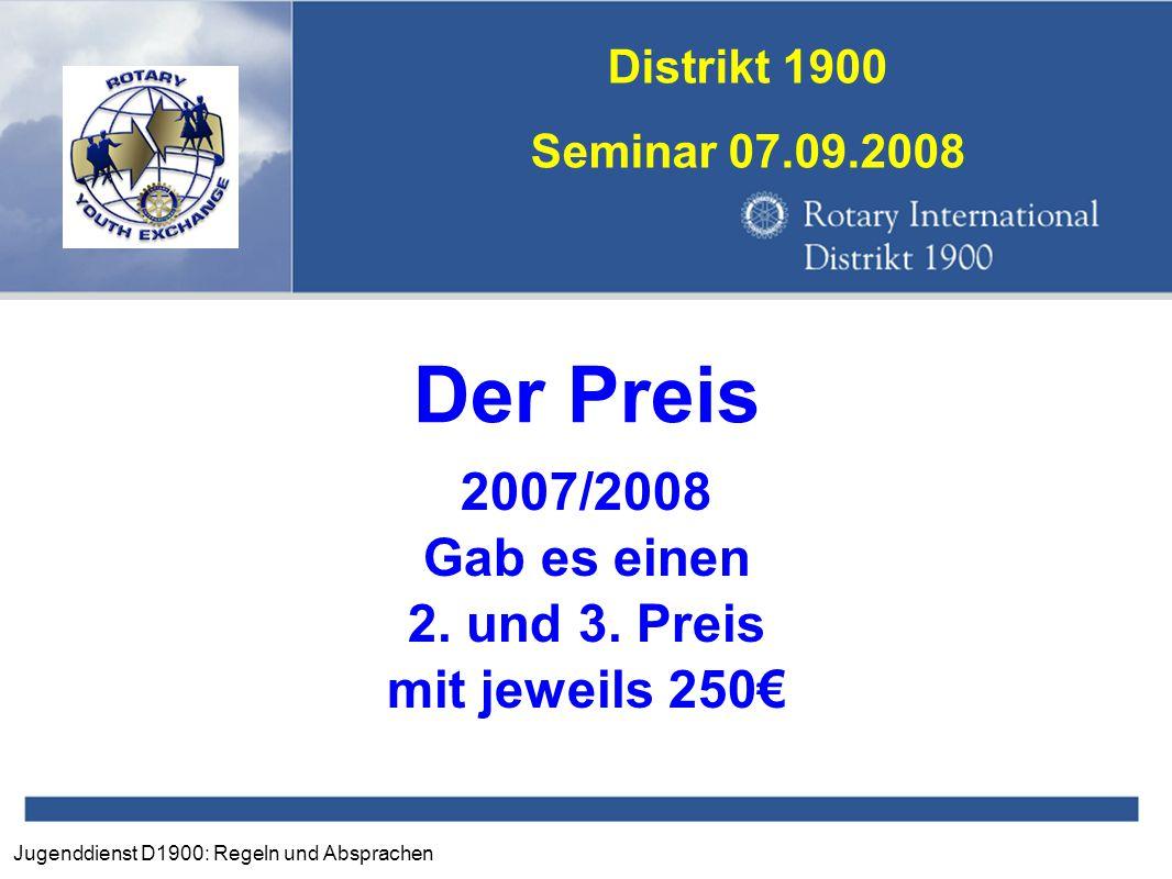Jugenddienst D1900: Regeln und Absprachen Distrikt 1900 Seminar 07.09.2008 Der Preis 2007/2008 Gab es einen 2. und 3. Preis mit jeweils 250€