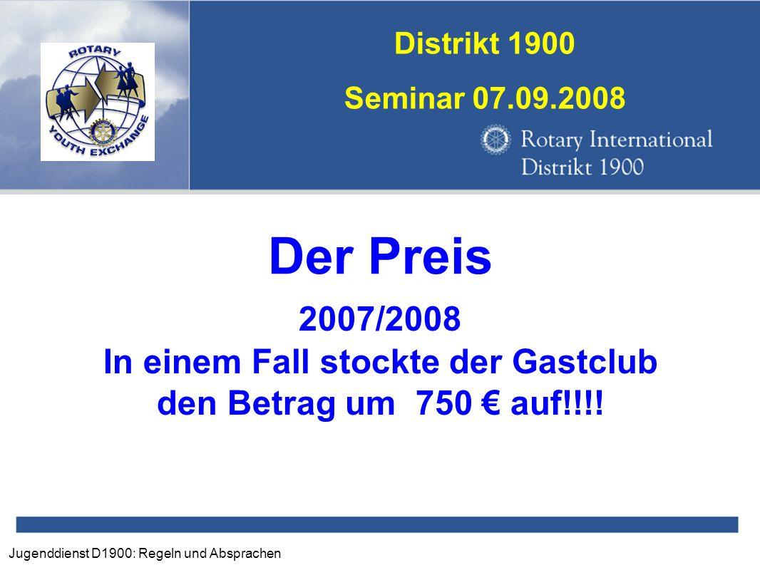 Jugenddienst D1900: Regeln und Absprachen Distrikt 1900 Seminar 07.09.2008 Der Preis 2007/2008 In einem Fall stockte der Gastclub den Betrag um 750 €