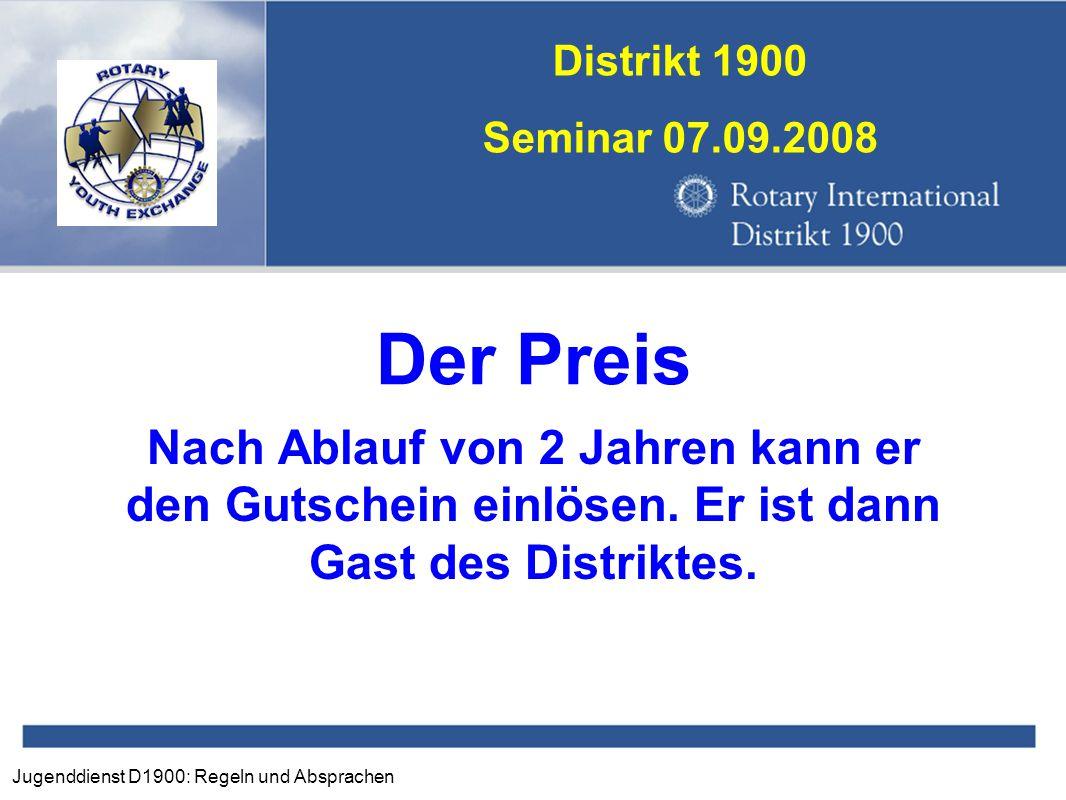 Jugenddienst D1900: Regeln und Absprachen Distrikt 1900 Seminar 07.09.2008 Der Preis Nach Ablauf von 2 Jahren kann er den Gutschein einlösen. Er ist d