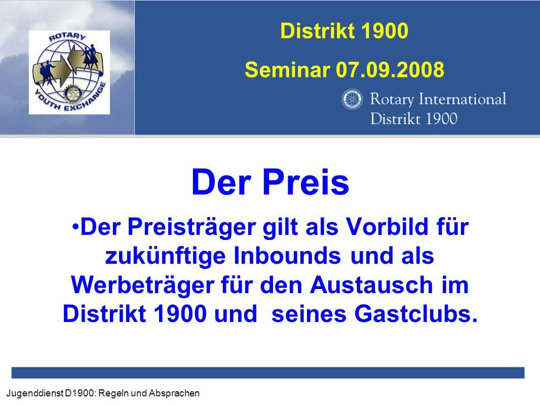 Jugenddienst D1900: Regeln und Absprachen Distrikt 1900 Seminar 07.09.2008 Der Preis Der Preisträger gilt als Vorbild für zukünftige Inbounds und als