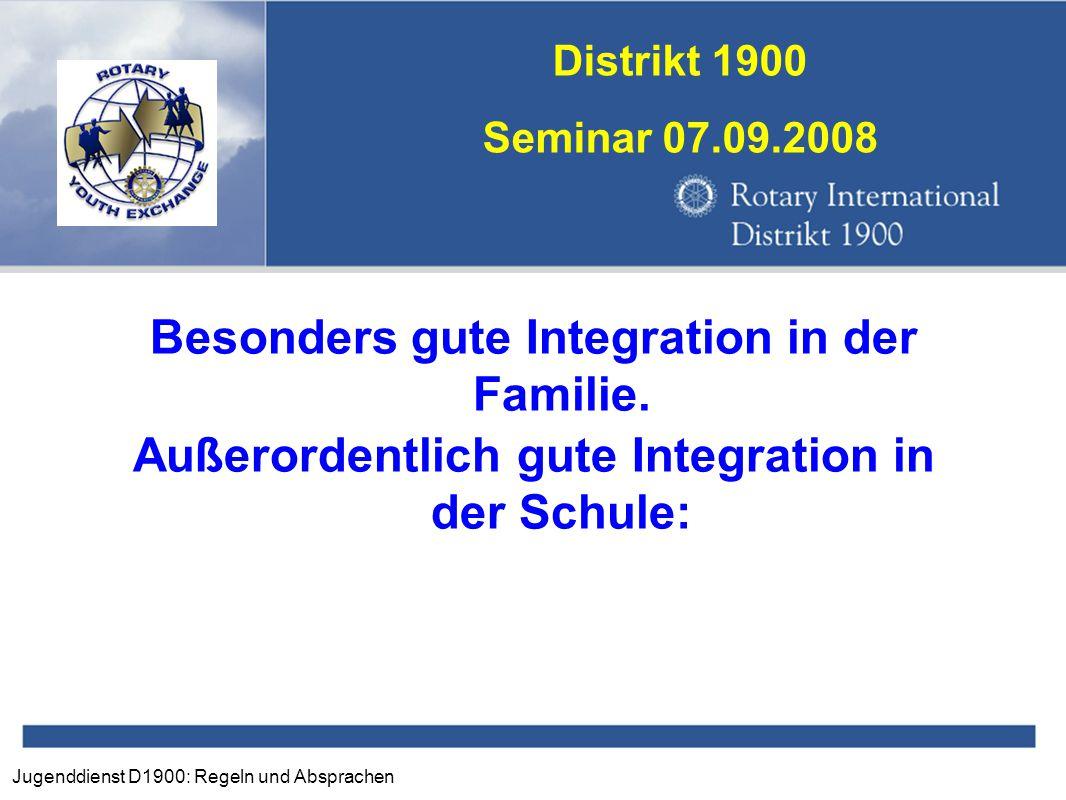 Jugenddienst D1900: Regeln und Absprachen Distrikt 1900 Seminar 07.09.2008 Besonders gute Integration in der Familie. Außerordentlich gute Integration