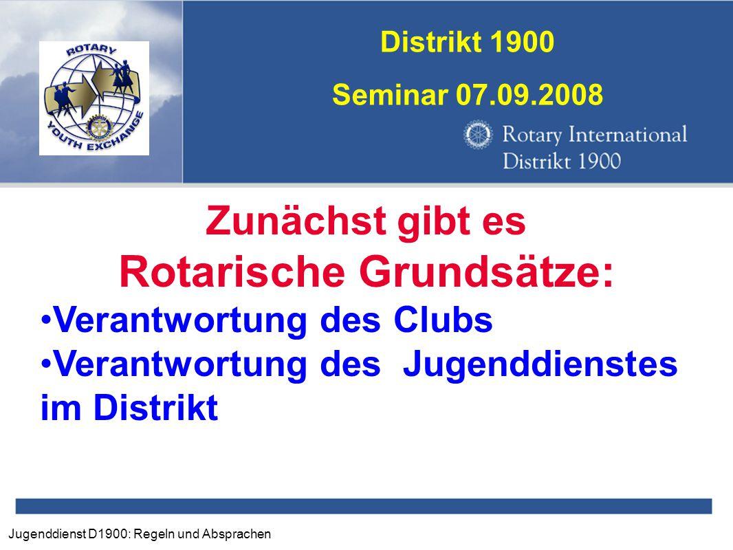 Jugenddienst D1900: Regeln und Absprachen Distrikt 1900 Seminar 07.09.2008 Zunächst gibt es Rotarische Grundsätze: Verantwortung des Clubs Verantwortu