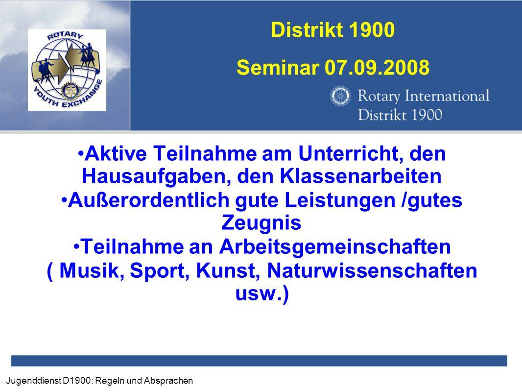 Jugenddienst D1900: Regeln und Absprachen Distrikt 1900 Seminar 07.09.2008 Aktive Teilnahme am Unterricht, den Hausaufgaben, den Klassenarbeiten Außer