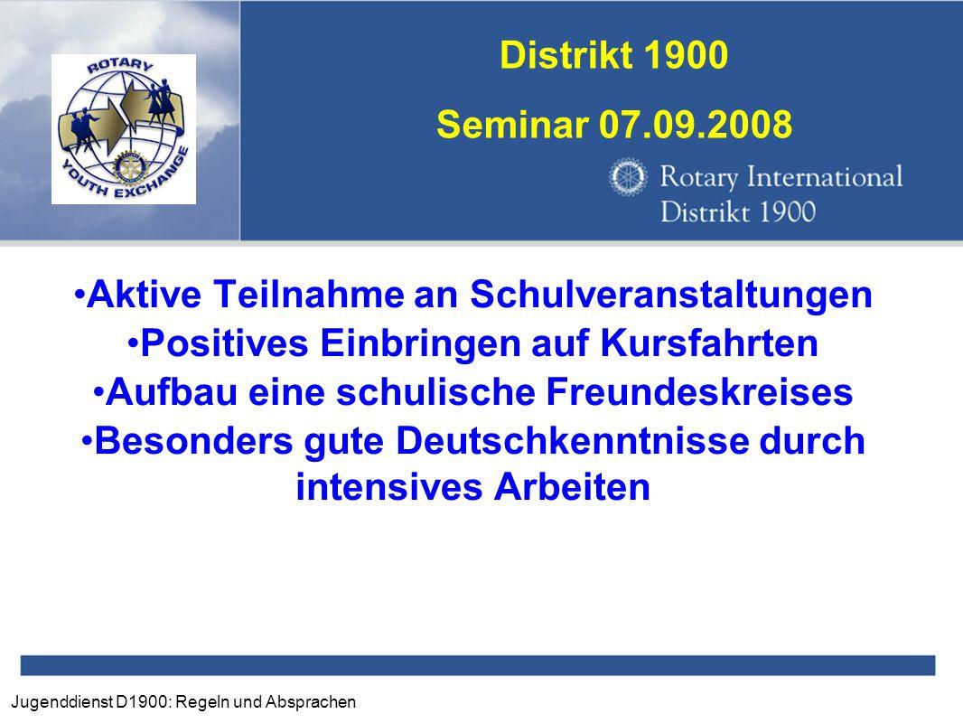 Jugenddienst D1900: Regeln und Absprachen Distrikt 1900 Seminar 07.09.2008 Aktive Teilnahme an Schulveranstaltungen Positives Einbringen auf Kursfahrt