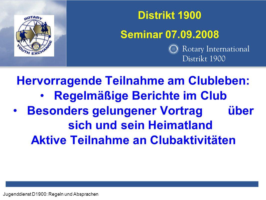 Jugenddienst D1900: Regeln und Absprachen Distrikt 1900 Seminar 07.09.2008 Hervorragende Teilnahme am Clubleben: Regelmäßige Berichte im Club Besonder