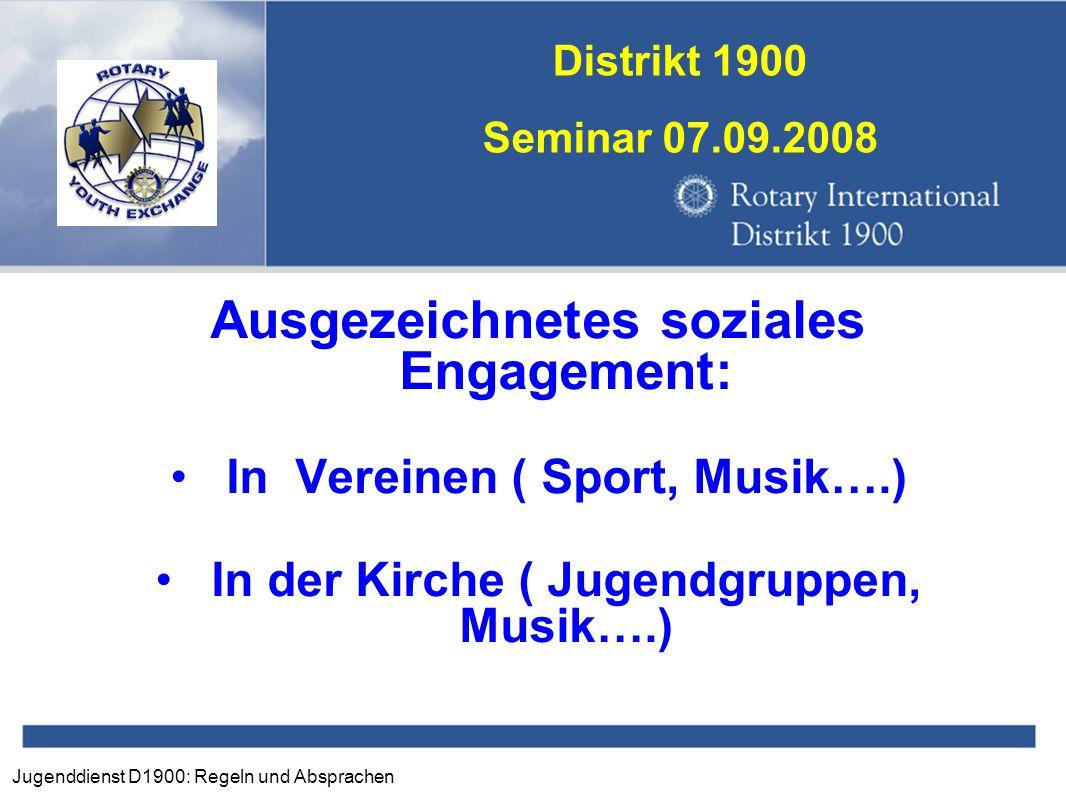 Jugenddienst D1900: Regeln und Absprachen Distrikt 1900 Seminar 07.09.2008 Ausgezeichnetes soziales Engagement: In Vereinen ( Sport, Musik….) In der K