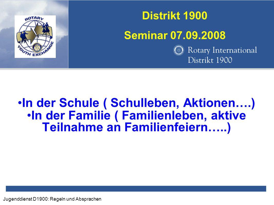 Jugenddienst D1900: Regeln und Absprachen Distrikt 1900 Seminar 07.09.2008 In der Schule ( Schulleben, Aktionen….) In der Familie ( Familienleben, akt