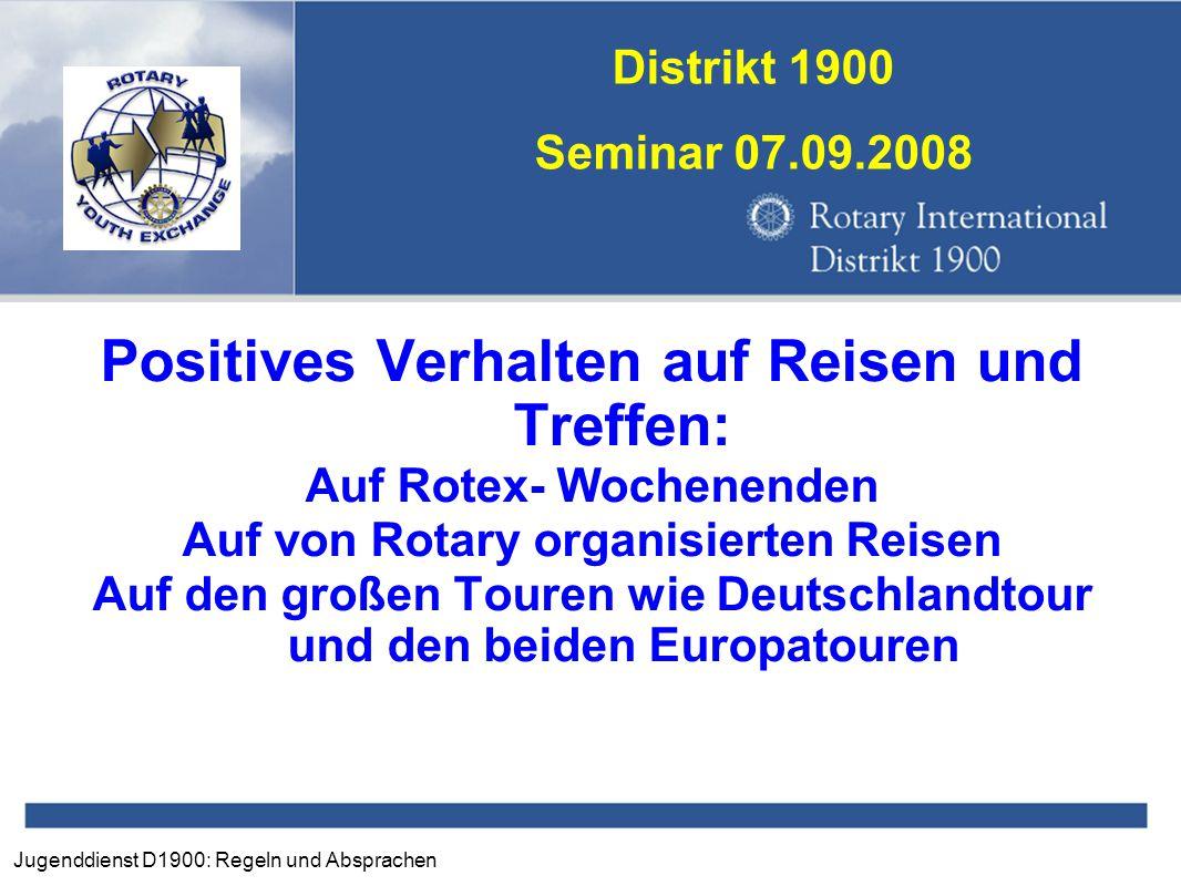 Jugenddienst D1900: Regeln und Absprachen Distrikt 1900 Seminar 07.09.2008 Positives Verhalten auf Reisen und Treffen: Auf Rotex- Wochenenden Auf von