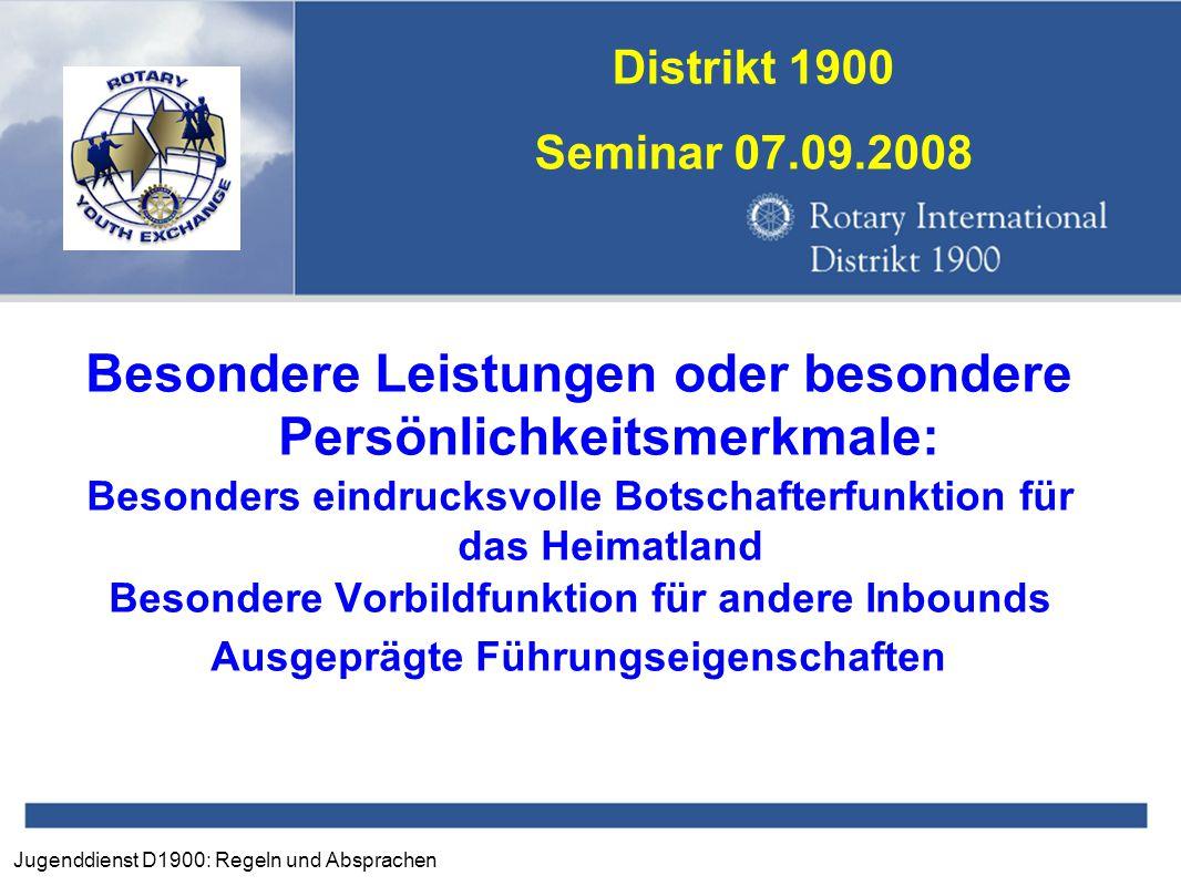 Jugenddienst D1900: Regeln und Absprachen Distrikt 1900 Seminar 07.09.2008 Besondere Leistungen oder besondere Persönlichkeitsmerkmale: Besonders eind