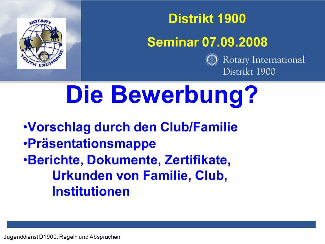 Jugenddienst D1900: Regeln und Absprachen Distrikt 1900 Seminar 07.09.2008 Die Bewerbung? Vorschlag durch den Club/Familie Präsentationsmappe Berichte