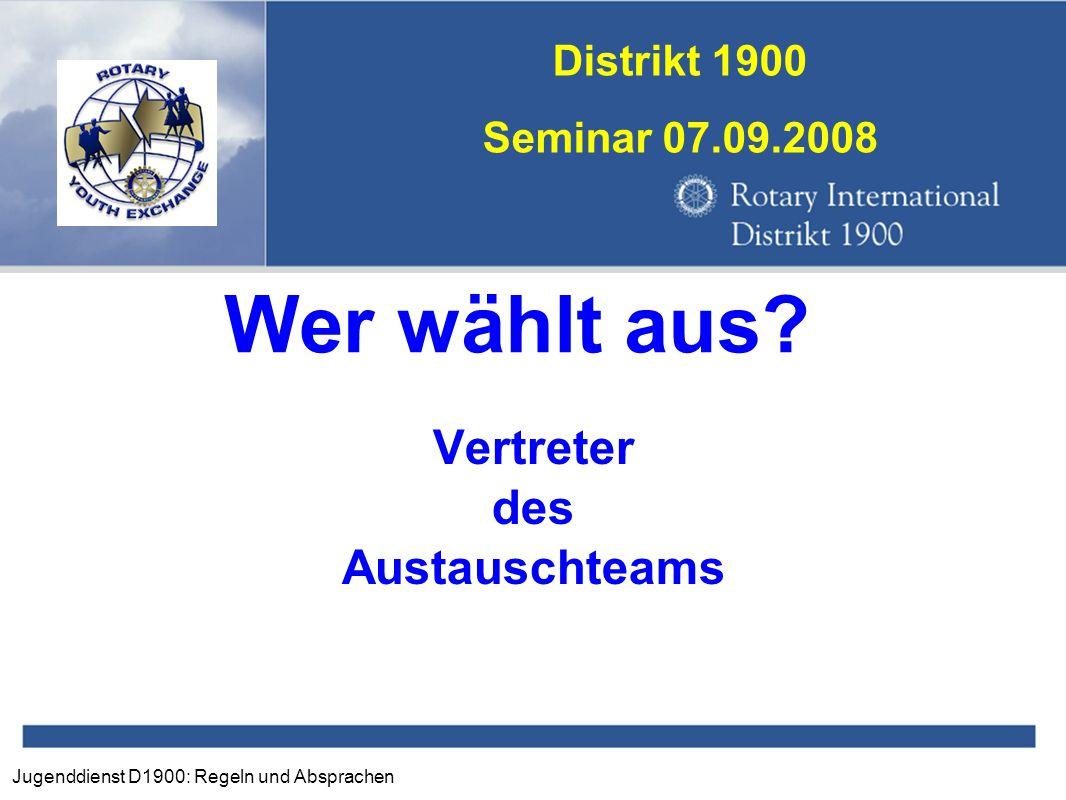 Jugenddienst D1900: Regeln und Absprachen Distrikt 1900 Seminar 07.09.2008 Wer wählt aus? Vertreter des Austauschteams