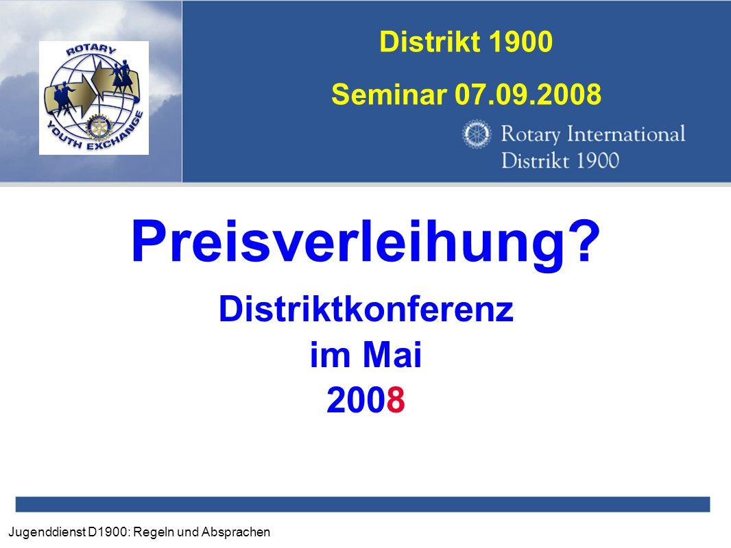 Jugenddienst D1900: Regeln und Absprachen Distrikt 1900 Seminar 07.09.2008 Preisverleihung? Distriktkonferenz im Mai 2008