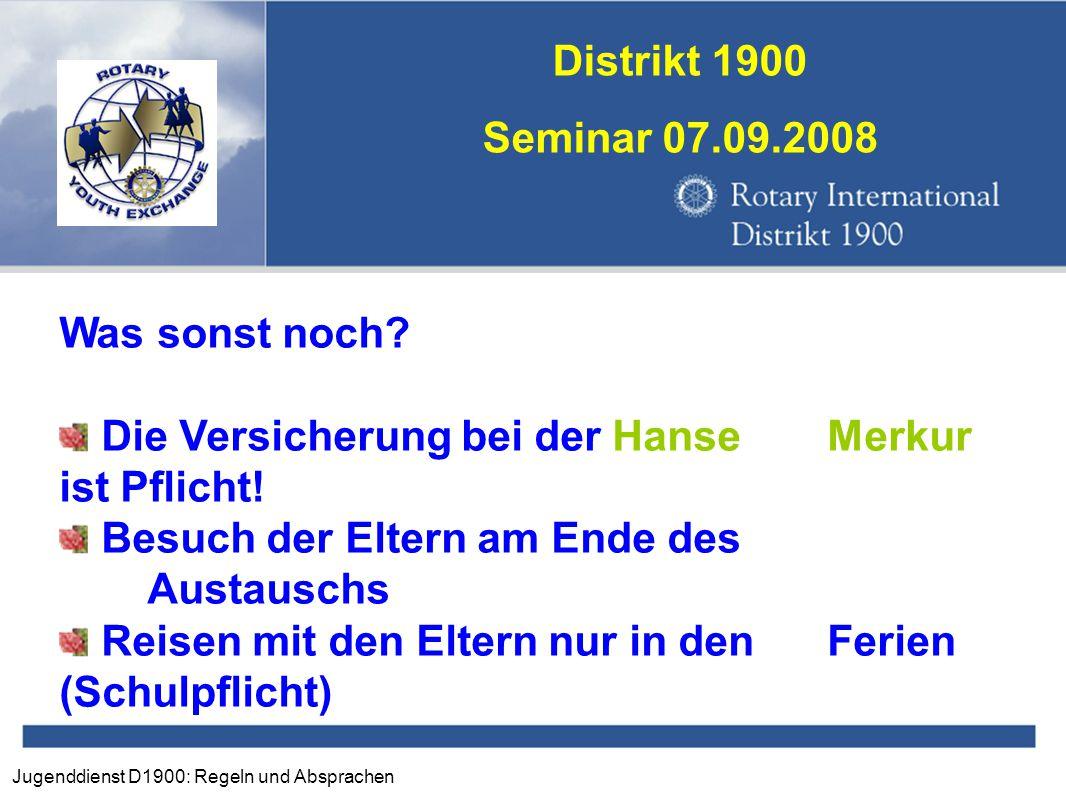 Jugenddienst D1900: Regeln und Absprachen Distrikt 1900 Seminar 07.09.2008 Was sonst noch? Die Versicherung bei der HanseMerkur ist Pflicht! Besuch de