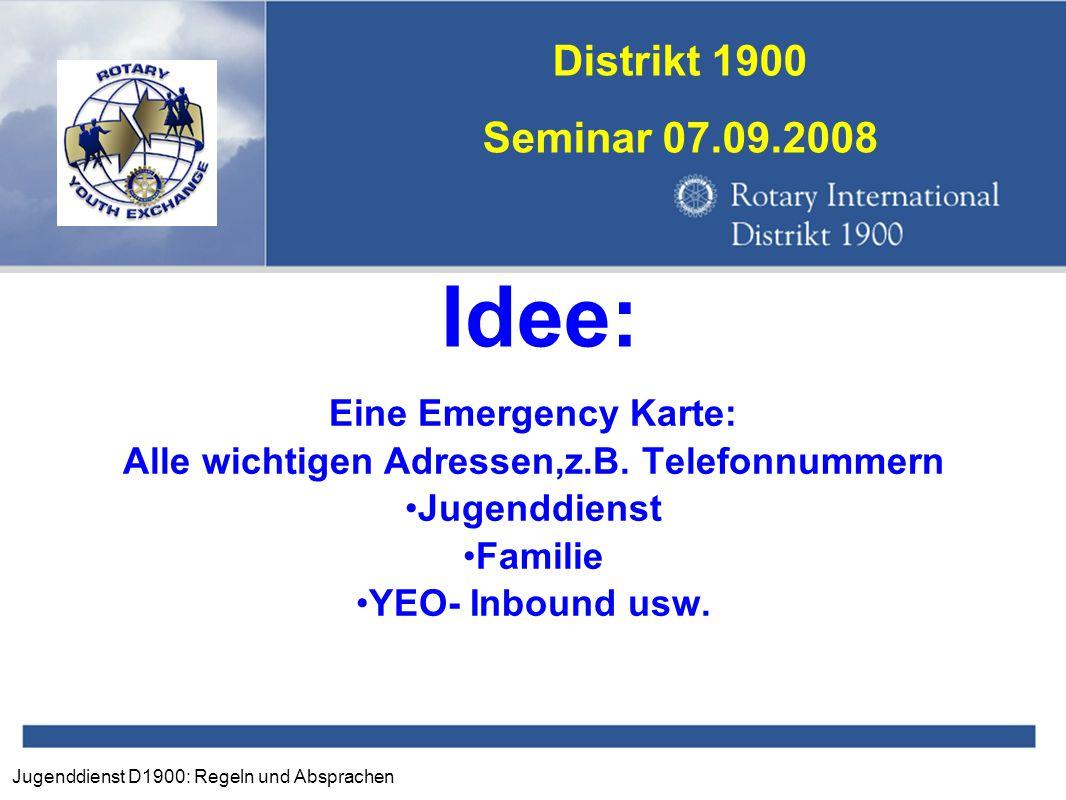 Jugenddienst D1900: Regeln und Absprachen Distrikt 1900 Seminar 07.09.2008 Idee: Eine Emergency Karte: Alle wichtigen Adressen,z.B. Telefonnummern Jug