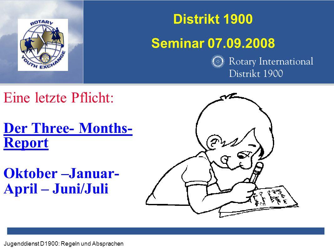Jugenddienst D1900: Regeln und Absprachen Distrikt 1900 Seminar 07.09.2008 Eine letzte Pflicht: Der Three- Months- Report Oktober –Januar- April – Jun