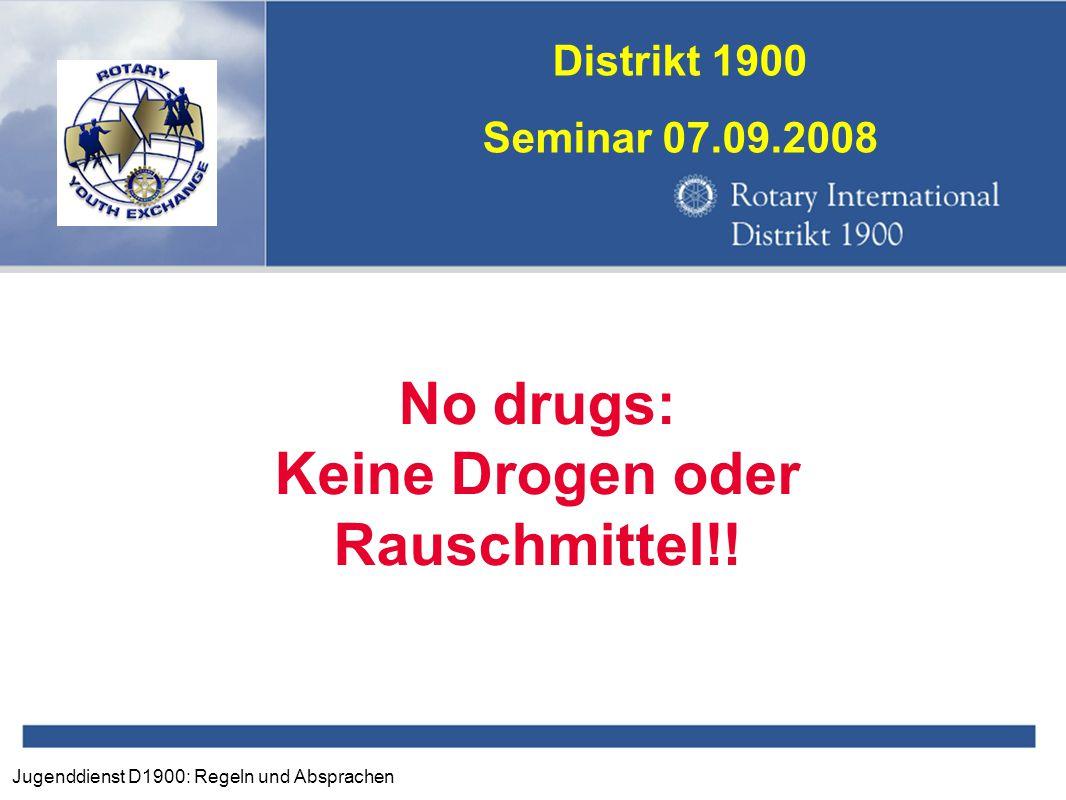 Jugenddienst D1900: Regeln und Absprachen Distrikt 1900 Seminar 07.09.2008 No drugs: Keine Drogen oder Rauschmittel!!