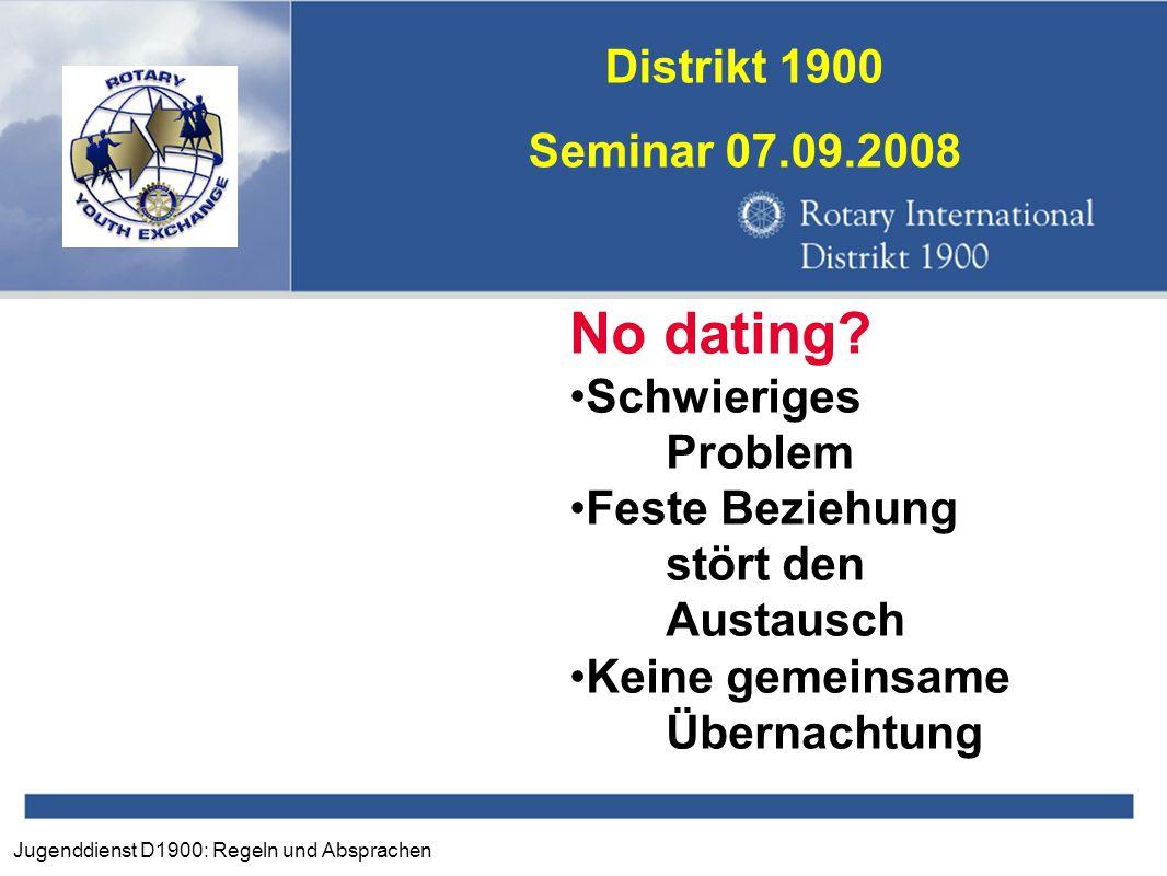 Jugenddienst D1900: Regeln und Absprachen Distrikt 1900 Seminar 07.09.2008 No dating? Schwieriges Problem Feste Beziehung stört den Austausch Keine ge
