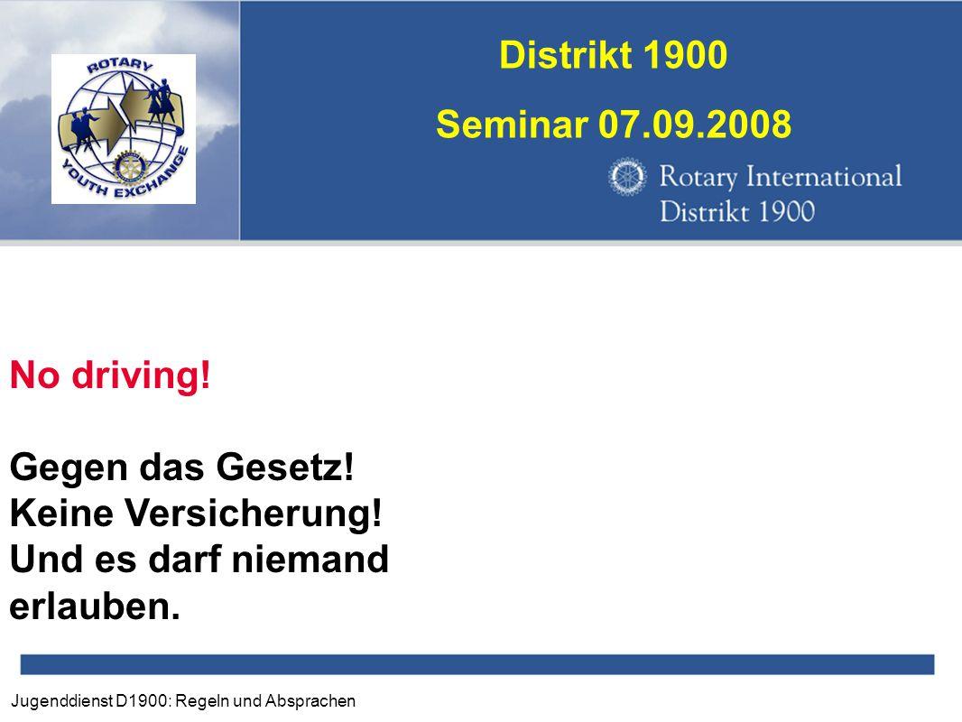 Jugenddienst D1900: Regeln und Absprachen Distrikt 1900 Seminar 07.09.2008 No driving! Gegen das Gesetz! Keine Versicherung! Und es darf niemand erlau