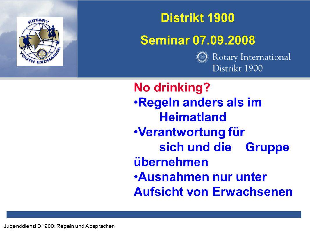 Jugenddienst D1900: Regeln und Absprachen Distrikt 1900 Seminar 07.09.2008 No drinking? Regeln anders als im Heimatland Verantwortung für sich und die