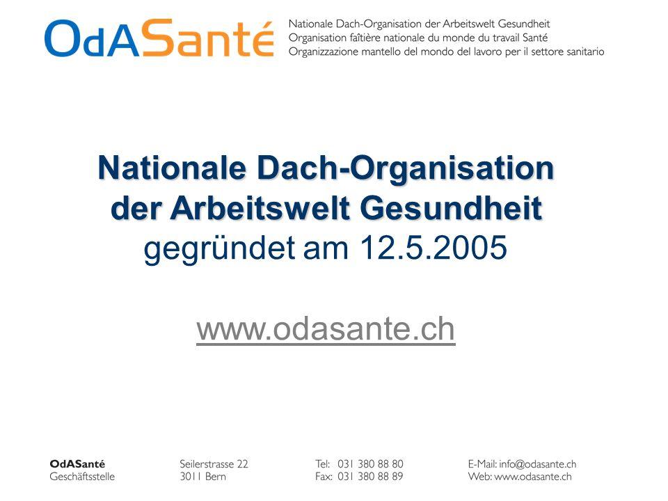 Nationale Dach-Organisation der Arbeitswelt Gesundheit gegründet am 12.5.2005 www.odasante.ch