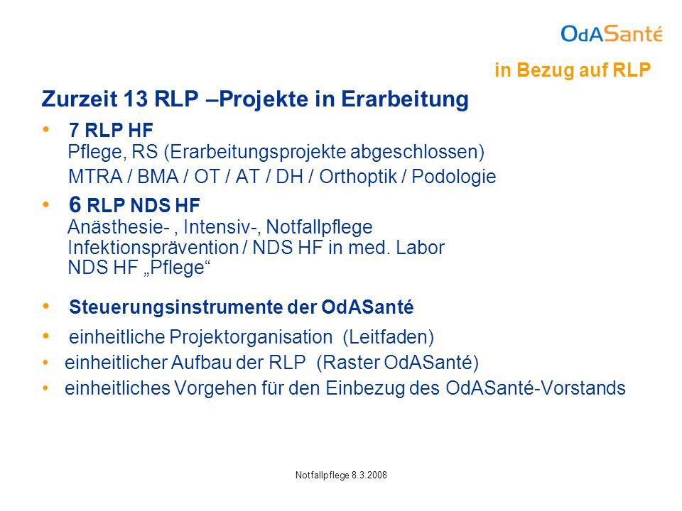 Notfallpflege 8.3.2008 Zurzeit 13 RLP –Projekte in Erarbeitung 7 RLP HF Pflege, RS (Erarbeitungsprojekte abgeschlossen) MTRA / BMA / OT / AT / DH / Orthoptik / Podologie 6 RLP NDS HF Anästhesie-, Intensiv-, Notfallpflege Infektionsprävention / NDS HF in med.