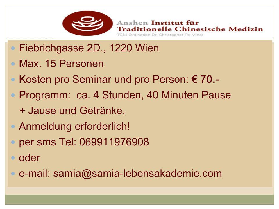 Fiebrichgasse 2D., 1220 Wien Max. 15 Personen Kosten pro Seminar und pro Person: € 70.- Programm: ca. 4 Stunden, 40 Minuten Pause + Jause und Getränke