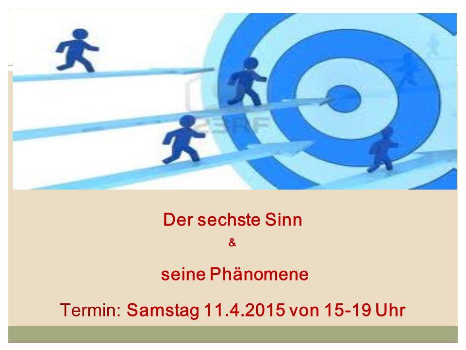 Der sechste Sinn & seine Phänomene Termin: Samstag 11.4.2015 von 15-19 Uhr