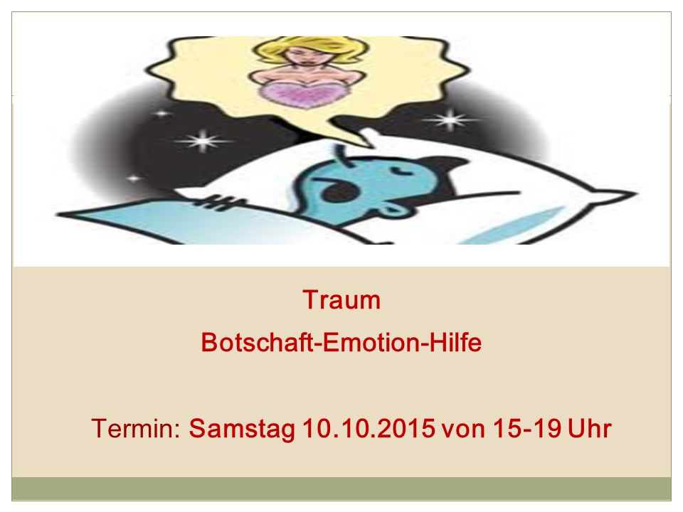 Traum Botschaft-Emotion-Hilfe Termin: Samstag 10.10.2015 von 15-19 Uhr