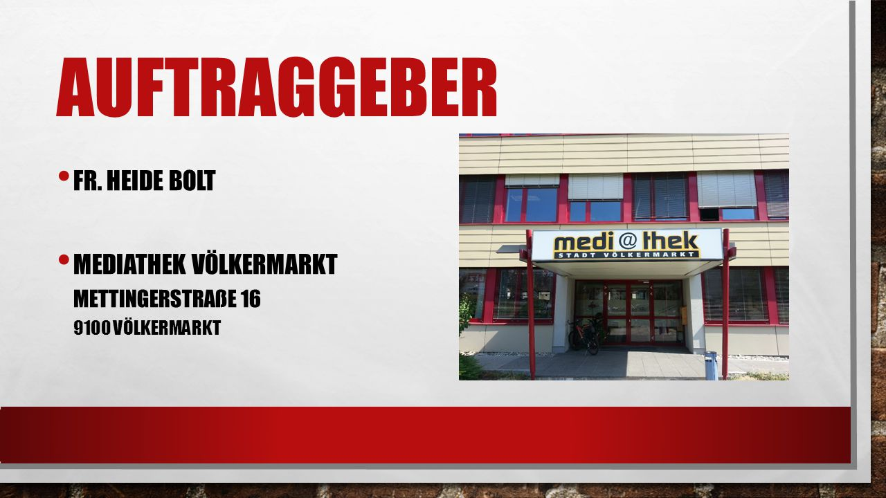 AUFTRAGGEBER FR. HEIDE BOLT MEDIATHEK VÖLKERMARKT METTINGERSTRAßE 16 9100 VÖLKERMARKT