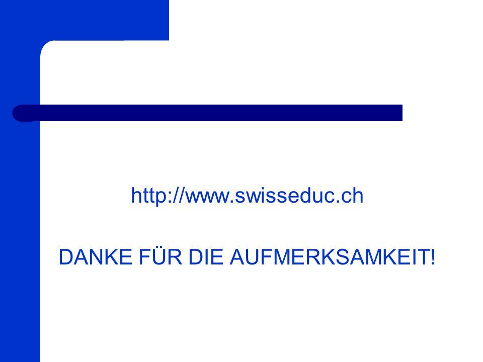 http://www.swisseduc.ch DANKE FÜR DIE AUFMERKSAMKEIT!