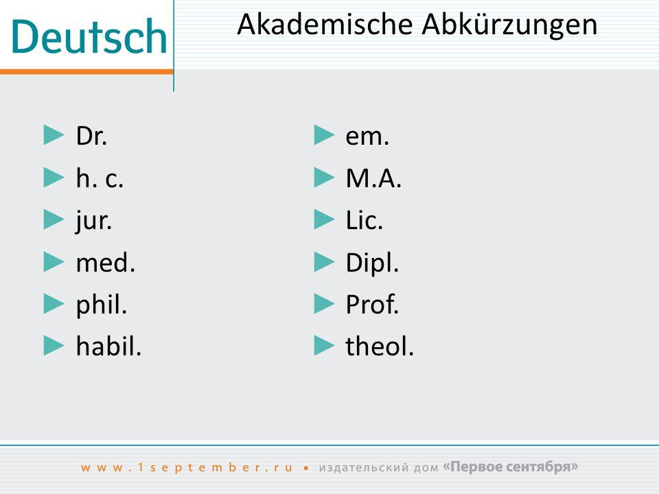 Akademische Abkürzungen ► Dr. ► em. ► h. c. ► M.A. ► jur. ► Lic. ► med. ► Dipl. ► phil. ► Prof. ► habil. ► theol.