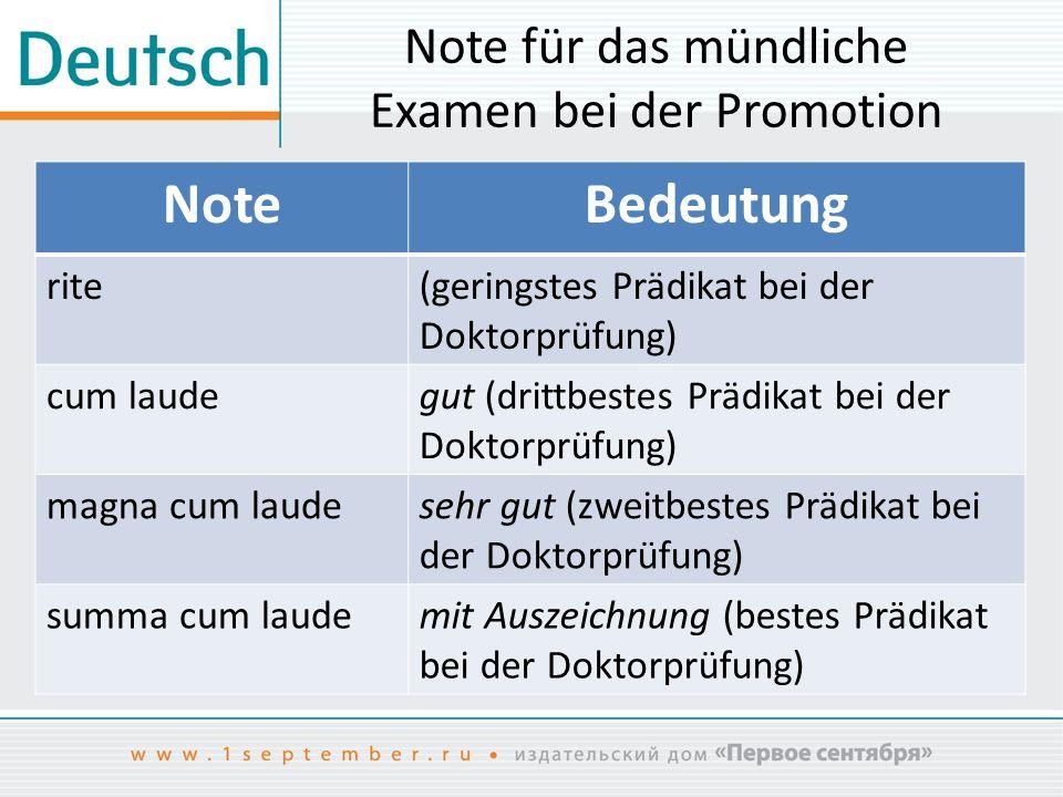 Note für das mündliche Examen bei der Promotion NoteBedeutung rite(geringstes Prädikat bei der Doktorprüfung) cum laudegut (drittbestes Prädikat bei d