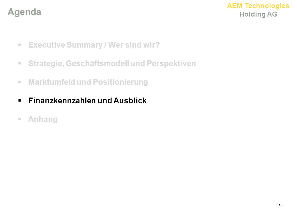 AEM Technologies Holding AG 15 Agenda  Executive Summary / Wer sind wir.