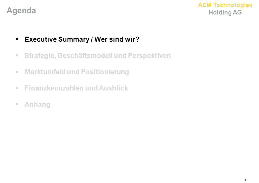 AEM Technologies Holding AG 3 Agenda  Executive Summary / Wer sind wir?  Strategie, Geschäftsmodell und Perspektiven  Marktumfeld und Positionierun