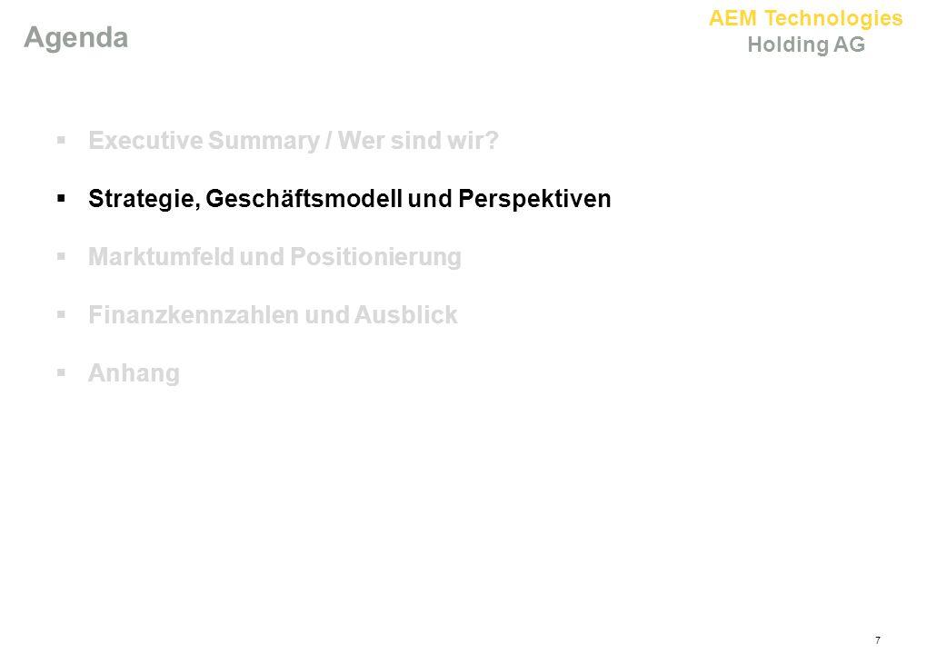 AEM Technologies Holding AG 7 Agenda  Executive Summary / Wer sind wir?  Strategie, Geschäftsmodell und Perspektiven  Marktumfeld und Positionierun