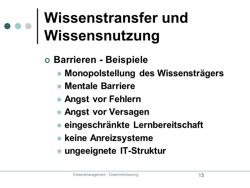 Wissensmanagement - Zusammenfassung 13 Wissenstransfer und Wissensnutzung Barrieren - Beispiele Monopolstellung des Wissensträgers Mentale Barriere An