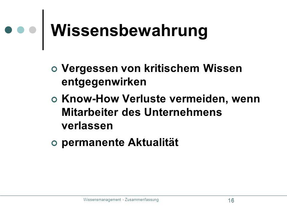Wissensmanagement - Zusammenfassung 16 Wissensbewahrung Vergessen von kritischem Wissen entgegenwirken Know-How Verluste vermeiden, wenn Mitarbeiter d