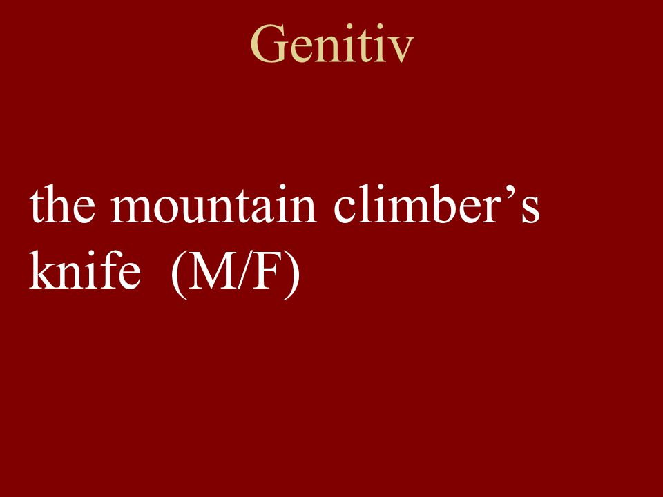 Genitiv the mountain climber's knife (M/F)