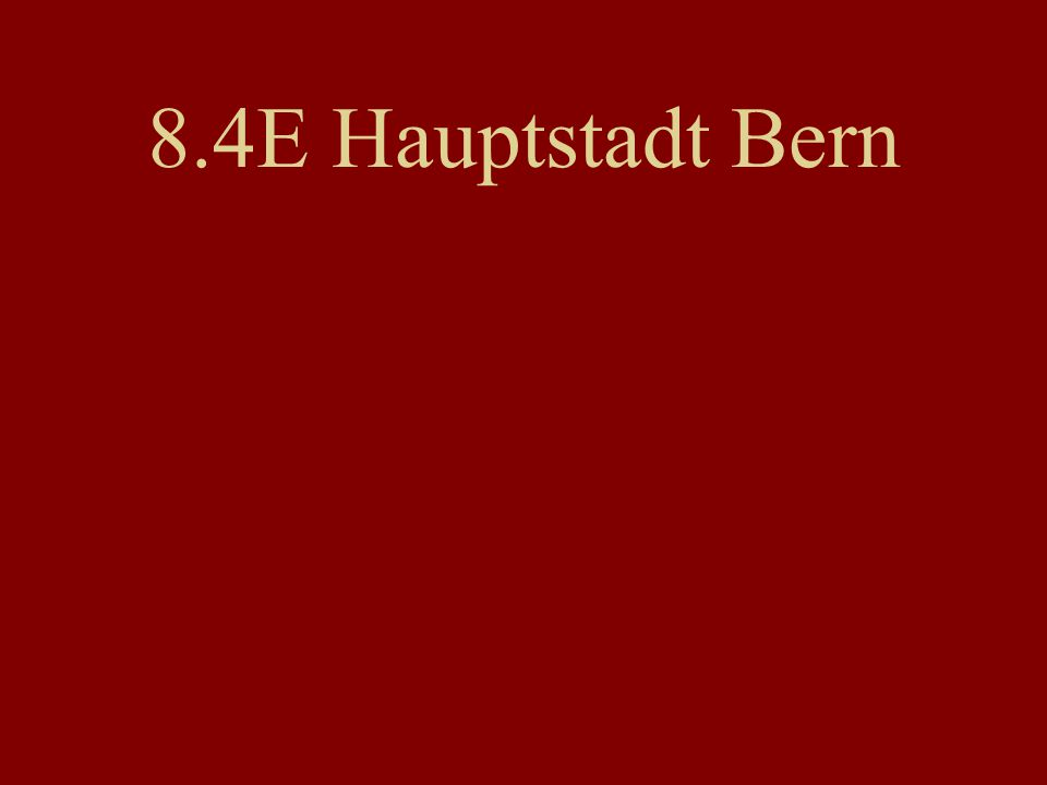 8.4E Hauptstadt Bern